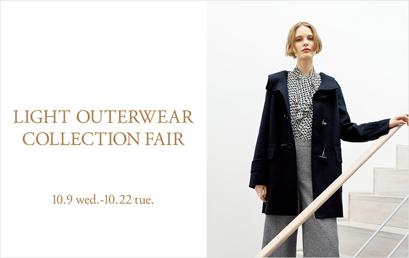 LIGHT OUTERWEAR COLLECTION FAIR 10.9 wed. - 10.22 tue.