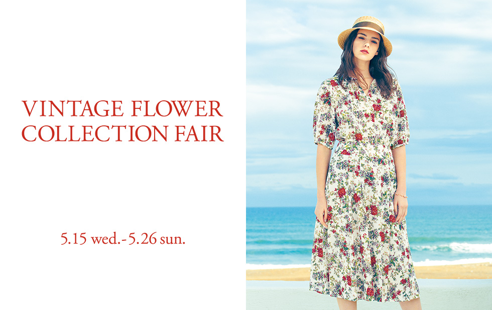 VINTAGE FLOWER COLLECTION FAIR  5.15 wed. - 5.26 sun.